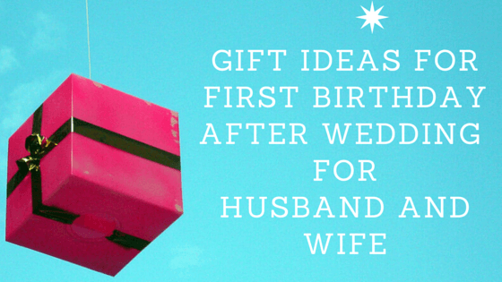 Online Gift For Husband On Wedding Night : Best Gift Ideas For Your Husband/Wifes First Birthday After Wedding ...
