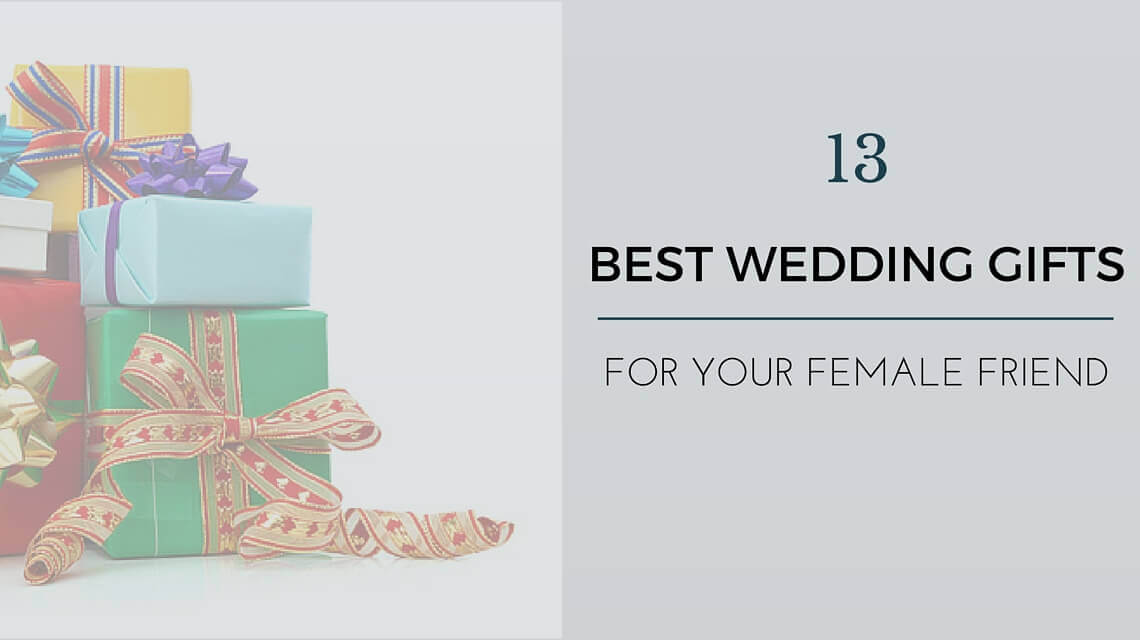 Special Wedding Gift For Friend : Wedding Gift Ideas For Best Female Friend:13 Unique Ideas May 6, 2015 ...
