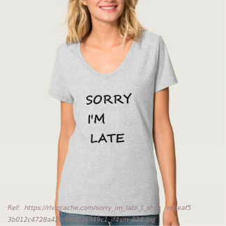 sorry_im_late_t_shirt-re6eaf53b012c4728a42cd9fd036949c1_jf4sm_324